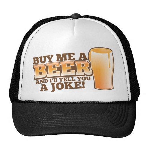 BUY me a beer and I'll tell you a joke! Trucker Hat