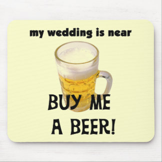 Buy Me a Beer Bachelor Party Tshirts and Gifts Mousepad