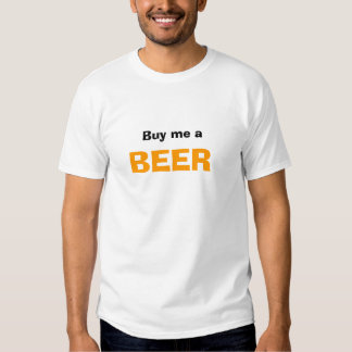 Buy me a, BEER .. I play better Drunk T Shirt