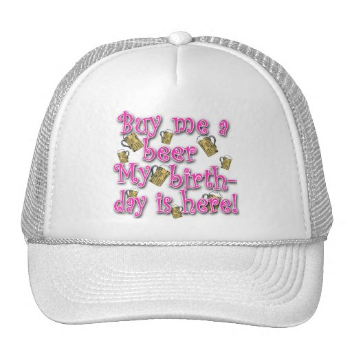 Buy Me a Beer My Birlthday is Here Pink Text Hat