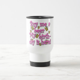 Buy Me a Beer My Birlthday is Here Pink Text Travel Mug