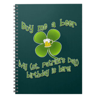 Buy Me a Beer My Birlthday is Here St Pat's B'day Notebook