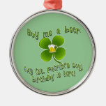 Buy Me a Beer My Birlthday is Here St Pat's B'day Ornaments