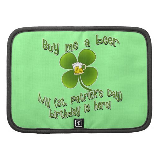Buy Me a Beer My Birlthday is Here St Pat's B'day Organizer