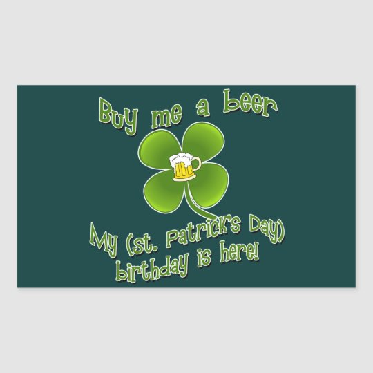 Buy Me a Beer My Birlthday is Here St Pat's B'day Rectangular Sticker