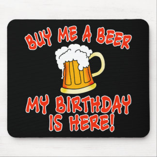 Buy Me a Beer My Birthday is Here! Mouse Pad