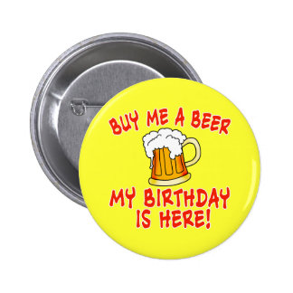 Buy Me a Beer My Birthday is Here! Pinback Buttons