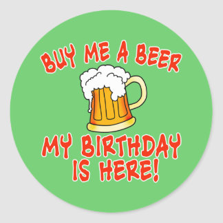Buy Me a Beer My Birthday is Here! Round Stickers