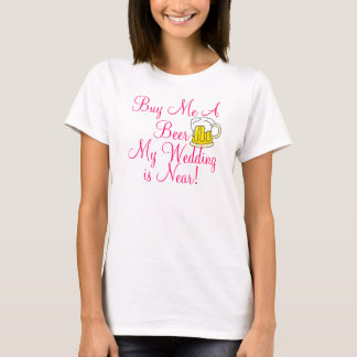 Buy Me A Beer, My wedding is near! T-Shirt