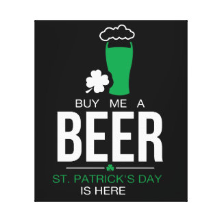 BUY ME A BEER  St. Patrick's Day IS HERE Canvas Print