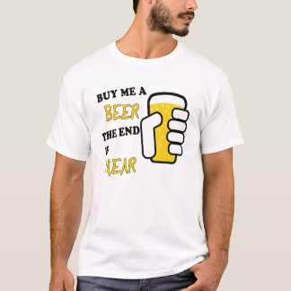 Buy Me A Beer The End Is Near T-Shirt