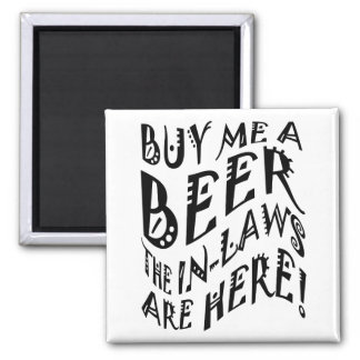 Buy Me A Beer The In-Laws Are Here! 2 Inch Square Magnet