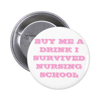 BUY ME A DRINK I SURVIVED NURSING SCHOOL BUTTON