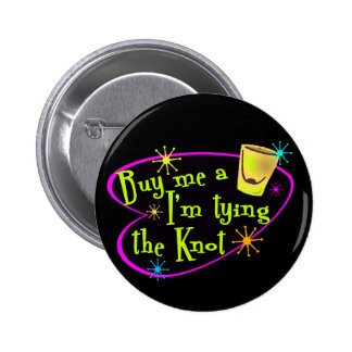 Buy Me A Shot I'm Tying The Knot 2 Inch Round Button