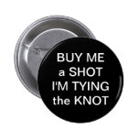 Buy Me A Shot Im Tying The Knot 2 Inch Round Button