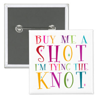 Buy Me A Shot I'm Tying The Knot Pin
