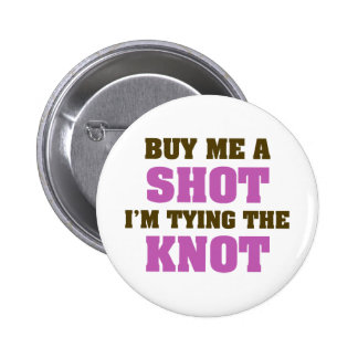 Buy Me a Shot I'm Tying the Knot Pinback Buttons