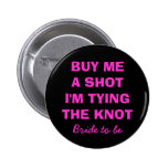 Buy me a shot i'm tying the knot button for bride pinback button