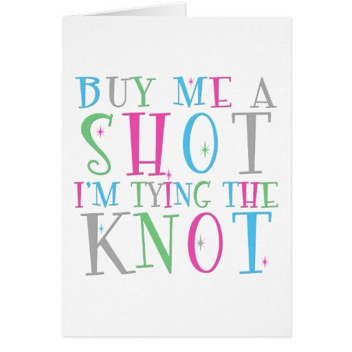 Buy Me a Shot I'm Tying the Knot Card