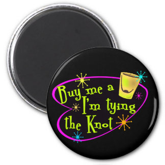 Buy Me A Shot I'm Tying The Knot Fridge Magnets