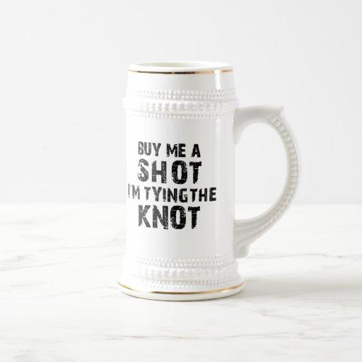 Buy Me A Shot - I'm Tying The Knot Mugs