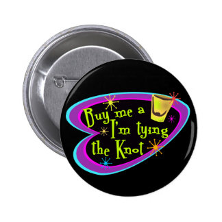 Buy Me A Shot I'm Tying The Knot Pinback Button