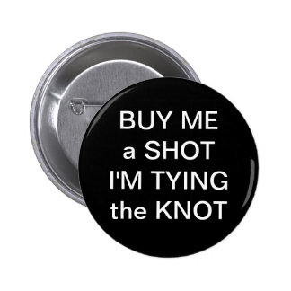 Buy Me A Shot Im Tying The Knot Pinback Button