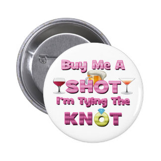buy me a shot i'm tying the knot sayings quotes 2 inch round button
