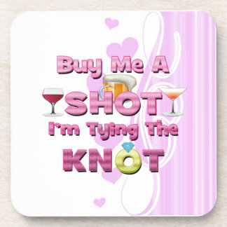 buy me a shot i'm tying the knot sayings quotes drink coaster