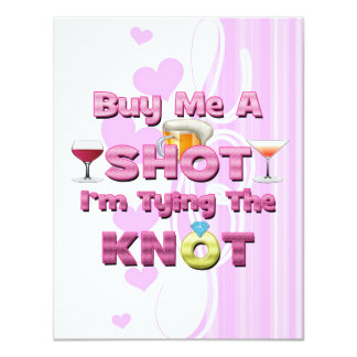 """buy me a shot i'm tying the knot sayings quotes 4.25"""" x 5.5"""" invitation card"""