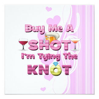 """buy me a shot i'm tying the knot sayings quotes 5.25"""" square invitation card"""