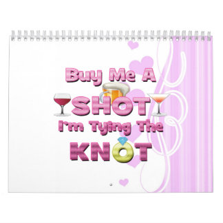 buy me a shot i'm tying the knot sayings quotes calendar
