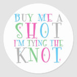 Buy Me a Shot I'm Tying the Knot Sticker