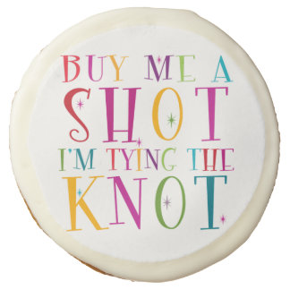 Buy Me a Shot I'm Tying The Knot Sugar Cookie