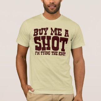 Buy me a shot. I'm tying the knot. T-Shirt