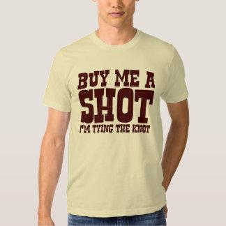 Buy me a shot. I'm tying the knot. Tee Shirt
