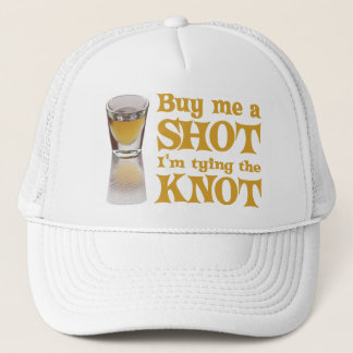Buy me a shot I'm tying the knot Trucker Hat