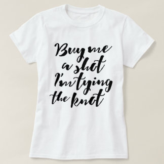 Buy me a shot in modern calligraphy Bachelorette T-Shirt