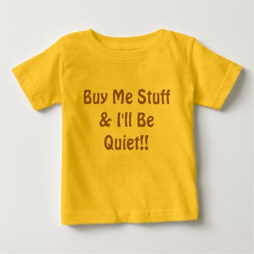 Buy Me Stuff & I'll Be Quiet!! T Shirts