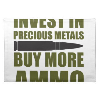 Buy more Ammo, invest in Metal Cloth Placemat