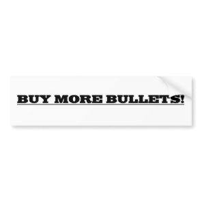 Buy more bullets bumper sticker