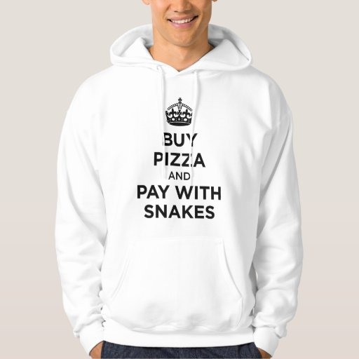Buy Pizza and Pay with Snakes - Keep Calm Parody Hoodies