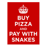 Buy Pizza and Pay with Snakes - Keep Calm Parody Post Cards
