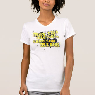 Buy the ticket, take the ride tee shirts
