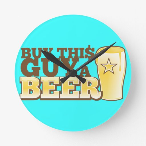 Buy This Guy a Beer!  from The Beer Shop Round Clocks