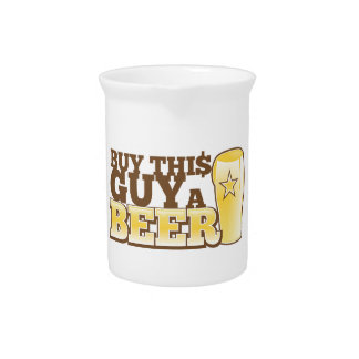 Buy This Guy a Beer!  from The Beer Shop Drink Pitcher