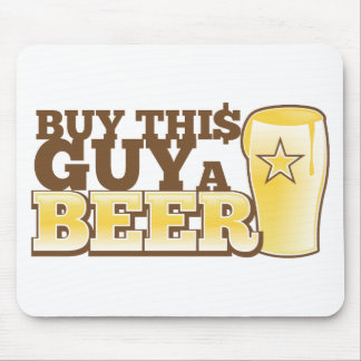 Buy This Guy a Beer from The Beer Shop Mousepad