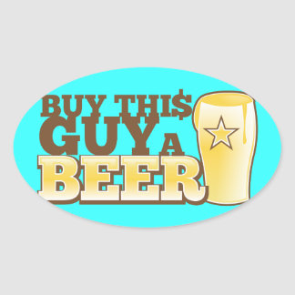 Buy This Guy a Beer!  from The Beer Shop Oval Sticker