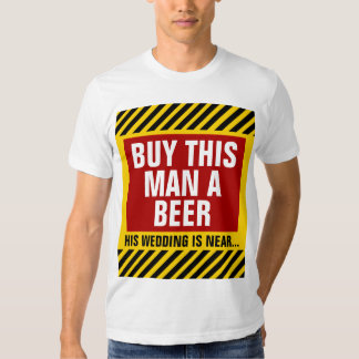 Buy This Man a Beer Bachelor Party Tee Shirts