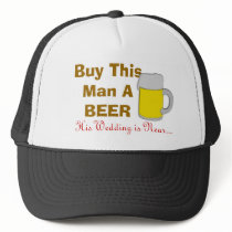 Buy This Man A Beer His Wedding Is Near Trucker Hat